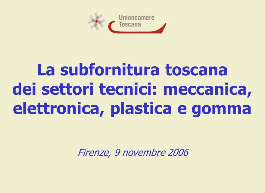 La subfornitura toscana dei settori tecnici: meccanica, elettronica, plastica e gomma Firenze, 9 novembre 2006