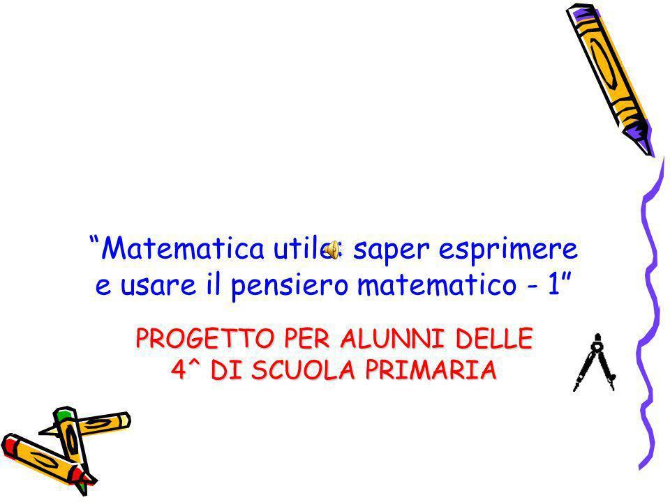 Matematica utile: saper esprimere e usare il pensiero matematico - 1 PROGETTO PER ALUNNI DELLE 4^ DI SCUOLA PRIMARIA