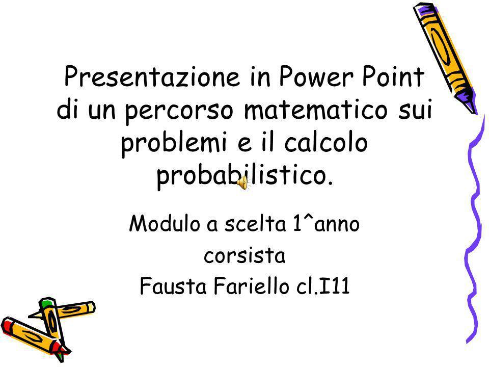 Presentazione in Power Point di un percorso matematico sui problemi e il calcolo probabilistico.