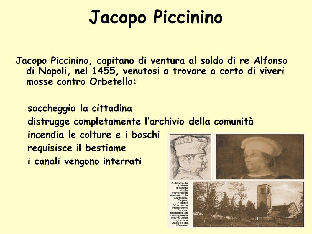 Jacopo Piccinino Jacopo Piccinino, capitano di ventura al soldo di re Alfonso di Napoli, nel 1455, venutosi a trovare a corto di viveri mosse contro O