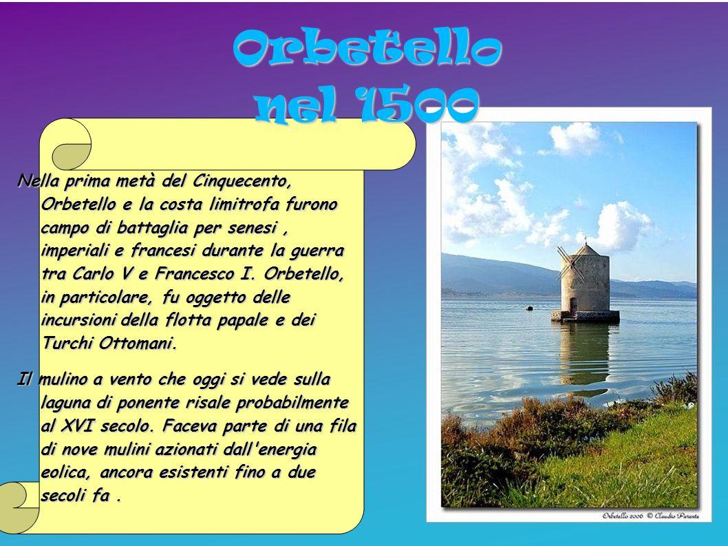 Nella prima metà del Cinquecento, Orbetello e la costa limitrofa furono campo di battaglia per senesi, imperiali e francesi durante la guerra tra Carl