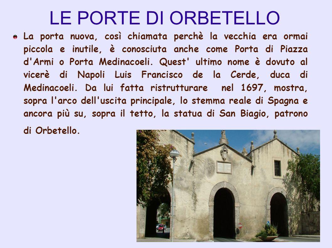 LE PORTE DI ORBETELLO La porta nuova, così chiamata perchè la vecchia era ormai piccola e inutile, è conosciuta anche come Porta di Piazza d'Armi o Po