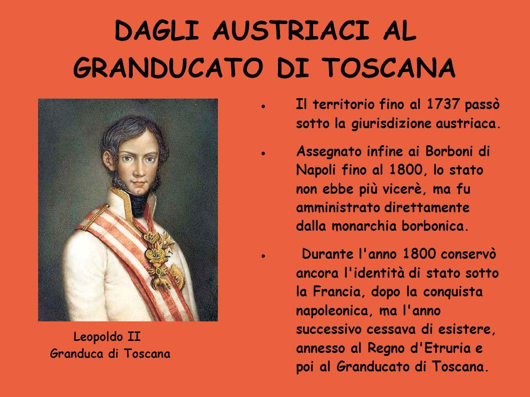 DAGLI AUSTRIACI AL GRANDUCATO DI TOSCANA Il territorio fino al 1737 passò sotto la giurisdizione austriaca. Assegnato infine ai Borboni di Napoli fino