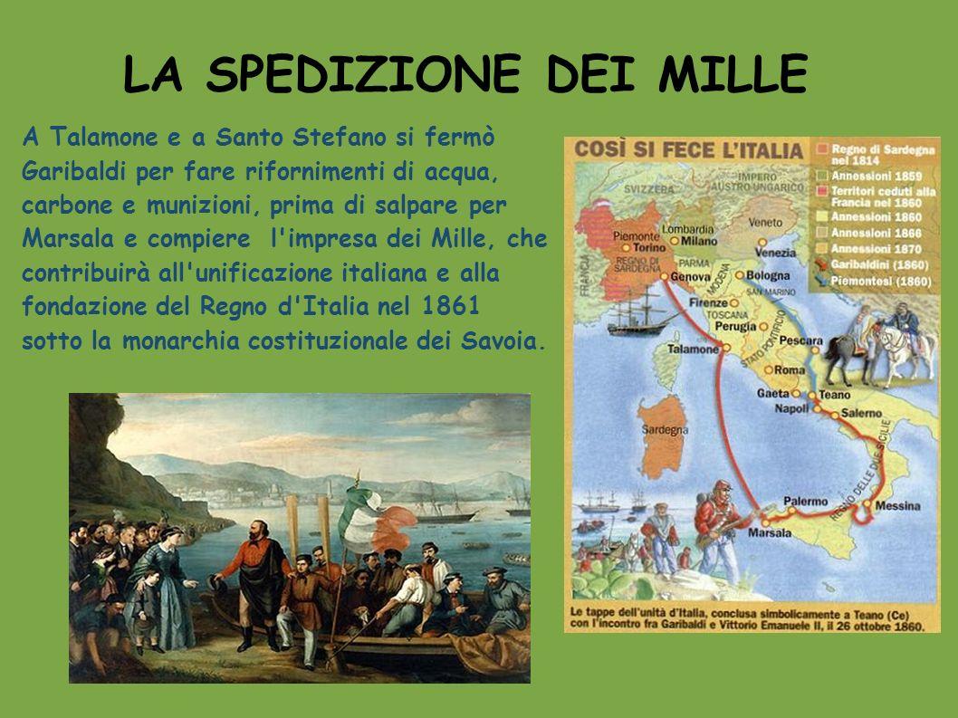 LA SPEDIZIONE DEI MILLE A Talamone e a Santo Stefano si fermò Garibaldi per fare rifornimenti di acqua, carbone e munizioni, prima di salpare per Mars