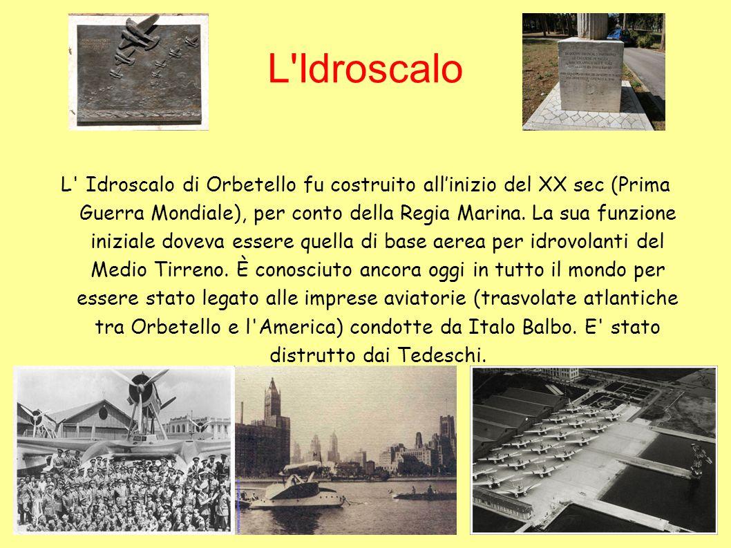 L'Idroscalo L' Idroscalo di Orbetello fu costruito allinizio del XX sec (Prima Guerra Mondiale), per conto della Regia Marina. La sua funzione inizial