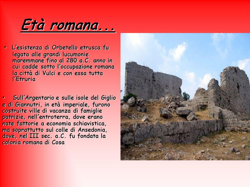 Età romana... Lesistenza di Orbetello etrusca fu legata alle grandi lucumonie maremmane fino al 280 a.C. anno in cui cadde sotto loccupazione romana l
