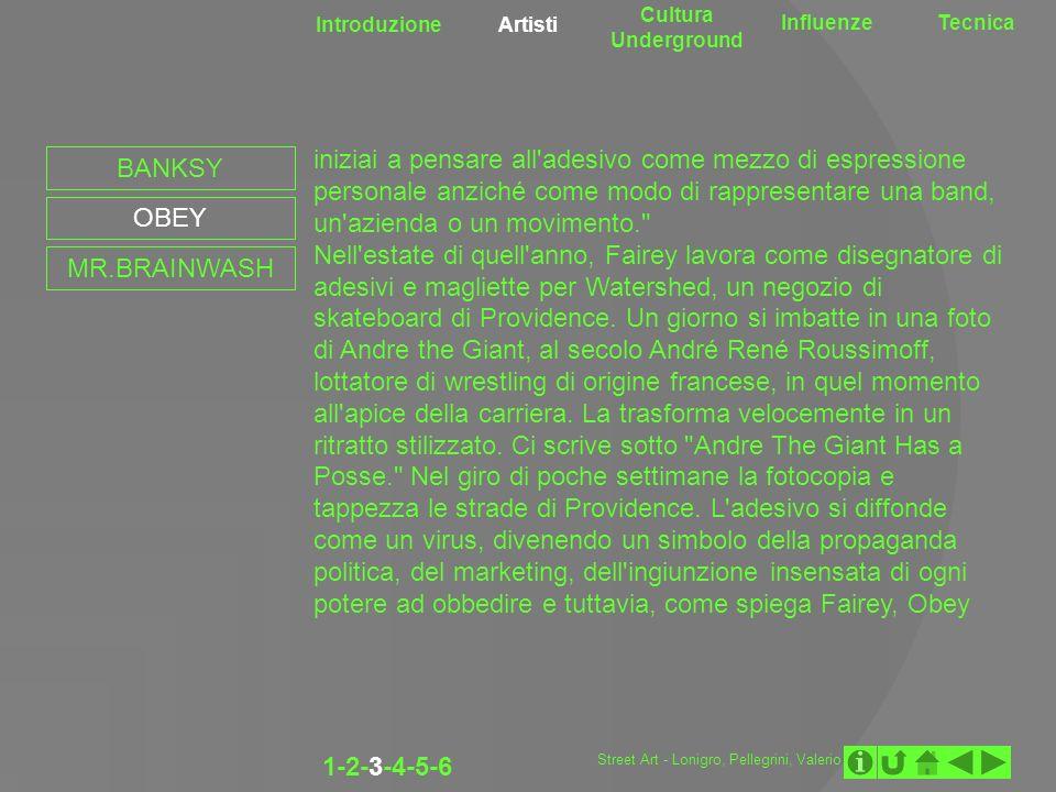 Introduzione Artisti Cultura Underground InfluenzeTecnica 1-2-3-4-5-6 BANKSY OBEY MR.BRAINWASH iniziai a pensare all'adesivo come mezzo di espressione