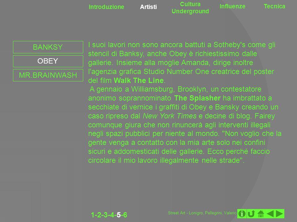 Introduzione Artisti Cultura Underground InfluenzeTecnica 1-2-3-4-5-6 BANKSY OBEY MR.BRAINWASH I suoi lavori non sono ancora battuti a Sotheby's come
