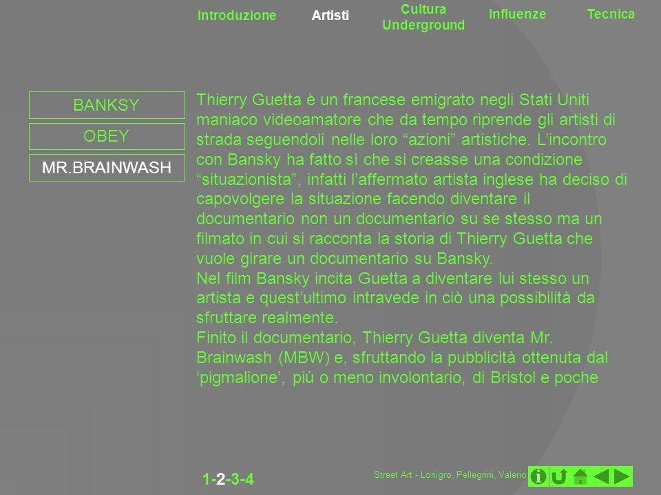 Introduzione Artisti Cultura Underground InfluenzeTecnica 1-2-3-4 BANKSY OBEY MR.BRAINWASH Thierry Guetta è un francese emigrato negli Stati Uniti man