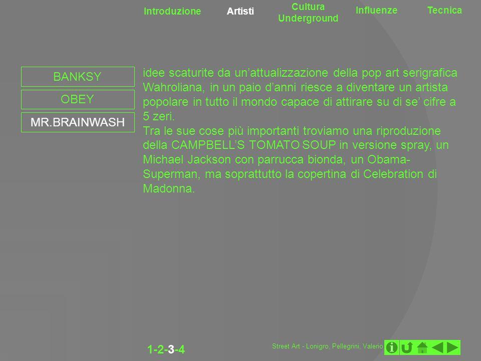 Introduzione Artisti Cultura Underground InfluenzeTecnica 1-2-3-4 BANKSY OBEY MR.BRAINWASH idee scaturite da unattualizzazione della pop art serigrafi