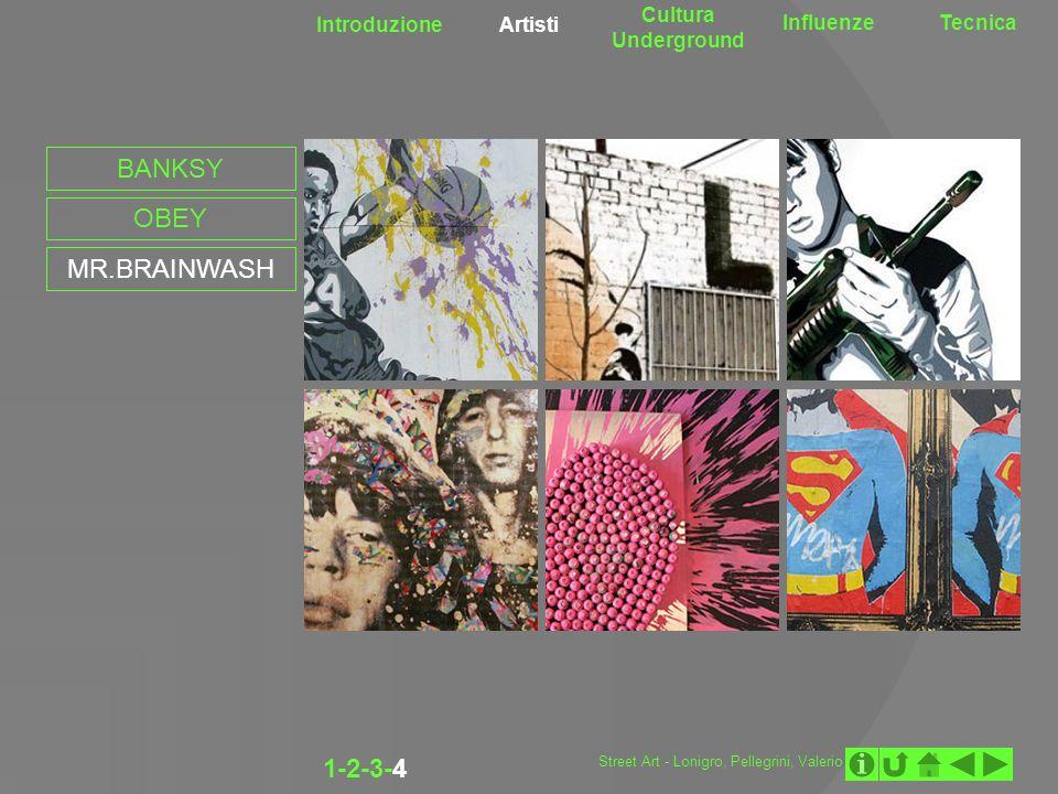 Introduzione Artisti Cultura Underground InfluenzeTecnica 1-2-3-4 BANKSY OBEY MR.BRAINWASH Street Art - Lonigro, Pellegrini, Valerio