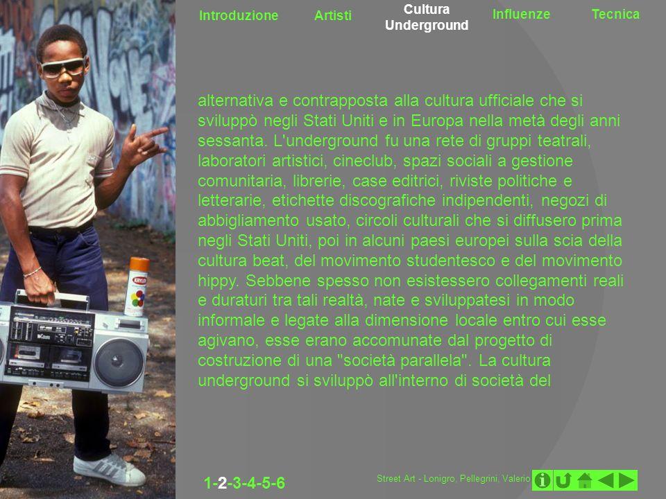 Introduzione Artisti Cultura Underground InfluenzeTecnica 1-2-3-4-5-6 alternativa e contrapposta alla cultura ufficiale che si sviluppò negli Stati Un