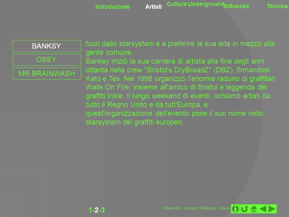 Introduzione Artisti Cultura Underground InfluenzeTecnica 1-2-3 BANKSY OBEY MR.BRAINWASH fuori dallo starsystem e a preferire la sua arte in mezzo all