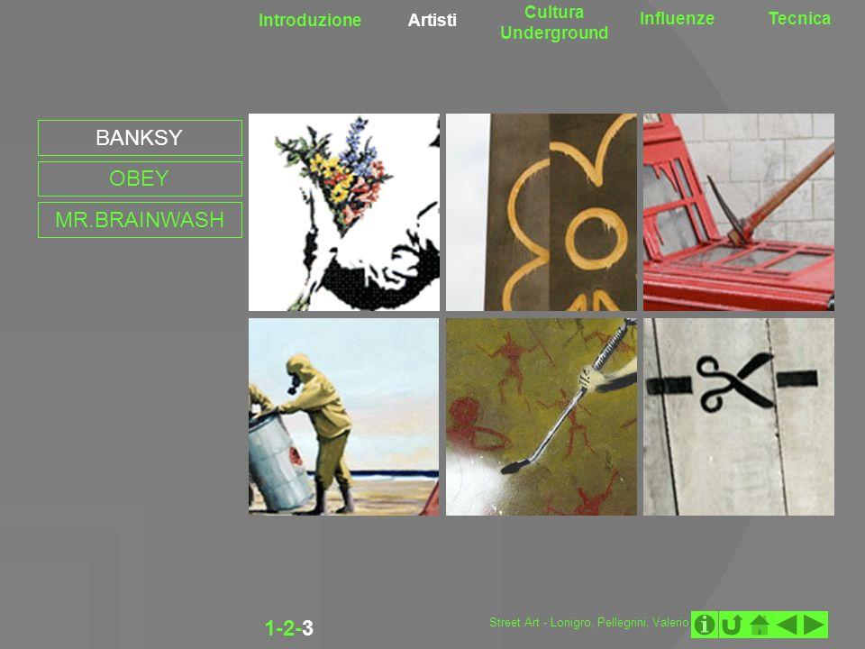 Introduzione Artisti Cultura Underground InfluenzeTecnica 1-2-3-4-5-6 BANKSY OBEY MR.BRAINWASH ll inizio il gigante non lo vedi neanche.