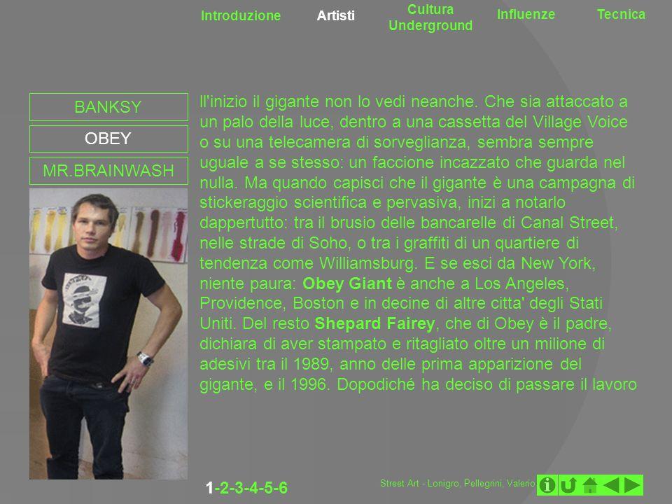 Introduzione Artisti Cultura Underground InfluenzeTecnica 1-2-3-4-5-6 BANKSY OBEY MR.BRAINWASH Street Art - Lonigro, Pellegrini, Valerio
