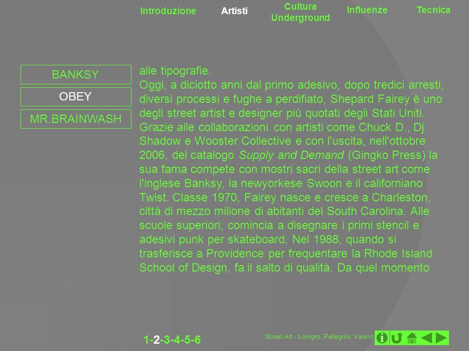 Introduzione Artisti Cultura Underground InfluenzeTecnica 1-2-3-4-5-6 BANKSY OBEY MR.BRAINWASH alle tipografie. Oggi, a diciotto anni dal primo adesiv