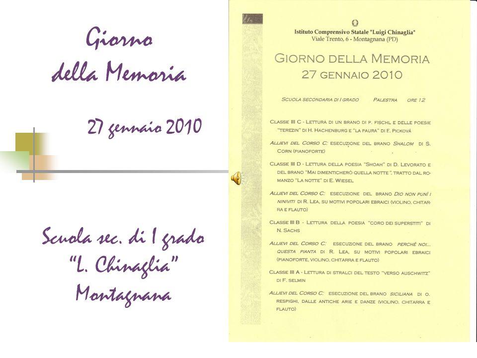Giorno della Memoria 27 gennaio 2010 Scuola sec. di I grado L. Chinaglia Montagnana