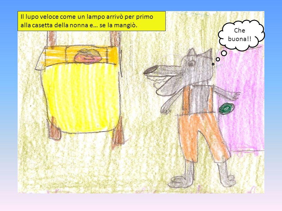 Che buona!! Il lupo veloce come un lampo arrivò per primo alla casetta della nonna e… se la mangiò.