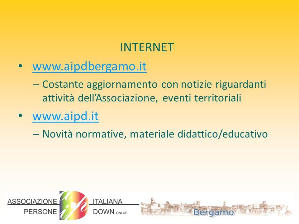 INTERNET www.aipdbergamo.it –C–Costante aggiornamento con notizie riguardanti attività dellAssociazione, eventi territoriali www.aipd.it –N–Novità nor