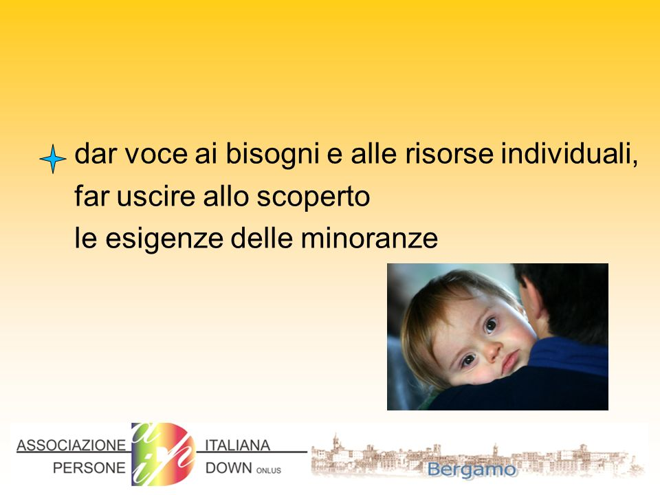 dar voce ai bisogni e alle risorse individuali, far uscire allo scoperto le esigenze delle minoranze
