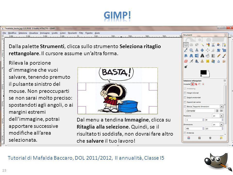 23 Tutorial di Mafalda Baccaro, DOL 2011/2012, II annualità, Classe I5 23 Dalla palette Strumenti, clicca sullo strumento Seleziona ritaglio rettangol