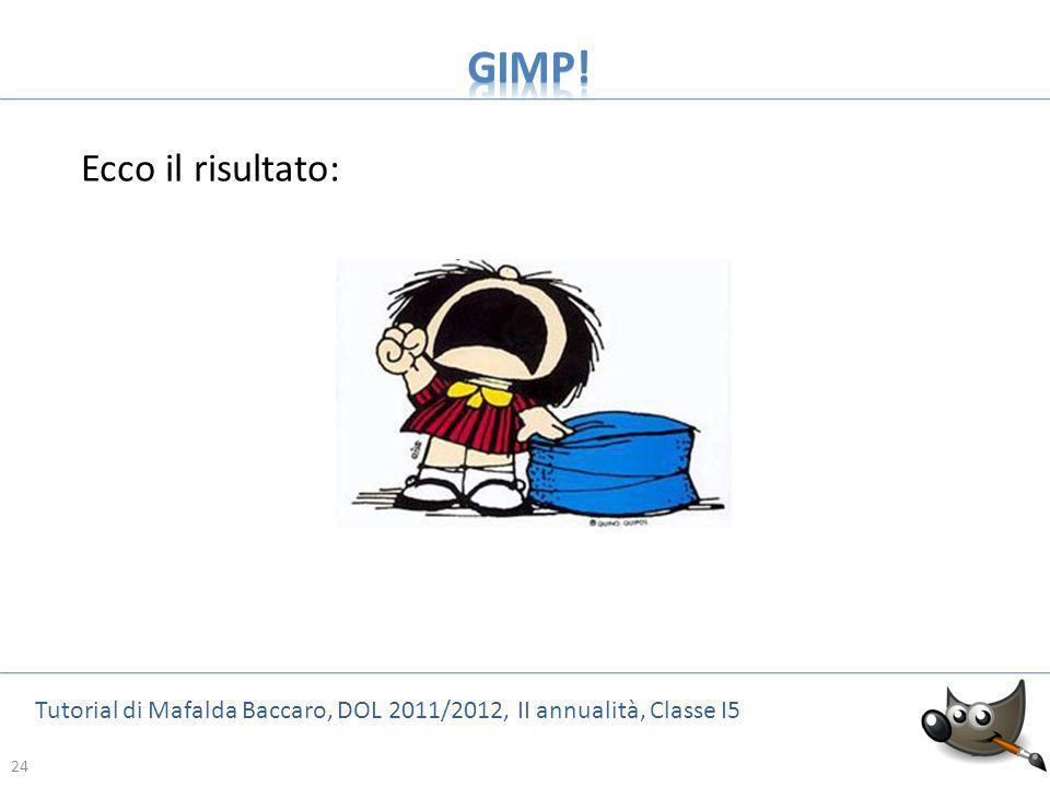 24 Tutorial di Mafalda Baccaro, DOL 2011/2012, II annualità, Classe I5 24 Ecco il risultato: