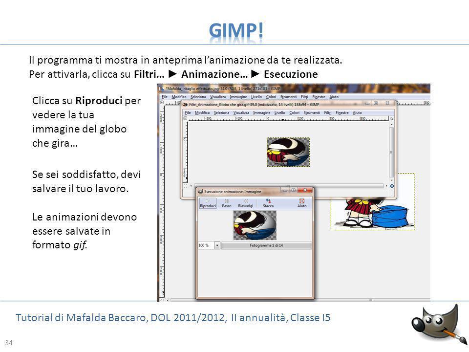 34 Tutorial di Mafalda Baccaro, DOL 2011/2012, II annualità, Classe I5 34 Il programma ti mostra in anteprima lanimazione da te realizzata. Per attiva