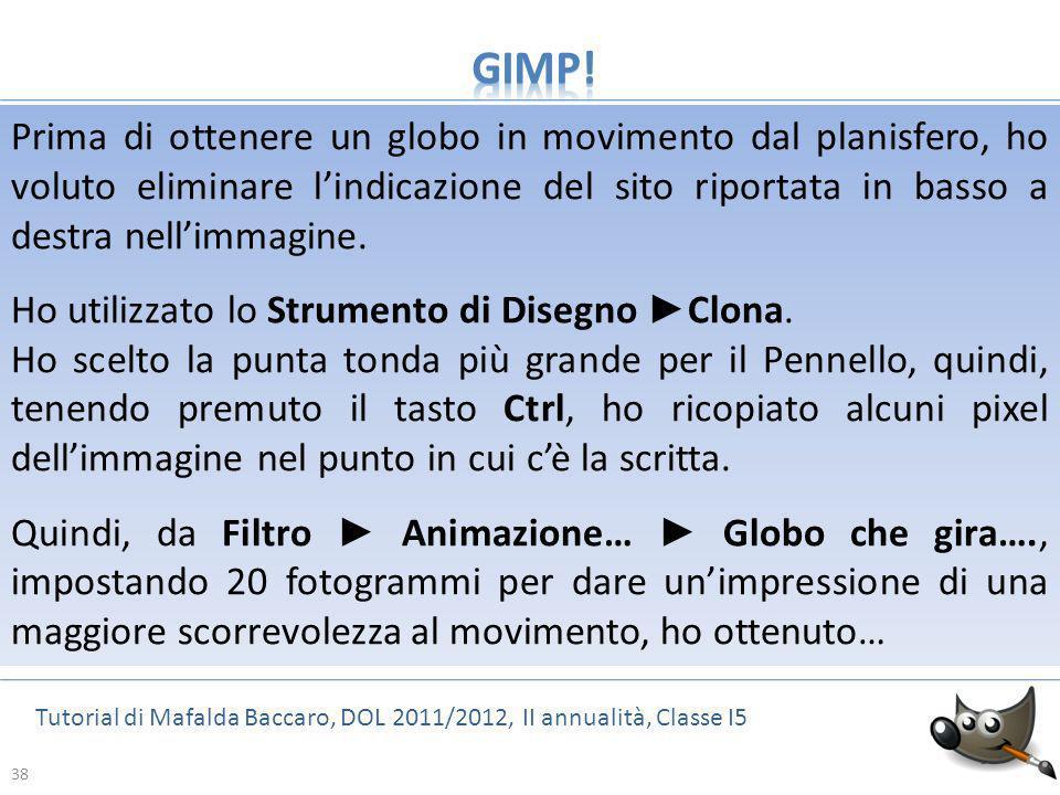 38 Tutorial di Mafalda Baccaro, DOL 2011/2012, II annualità, Classe I5 38 Prima di ottenere un globo in movimento dal planisfero, ho voluto eliminare