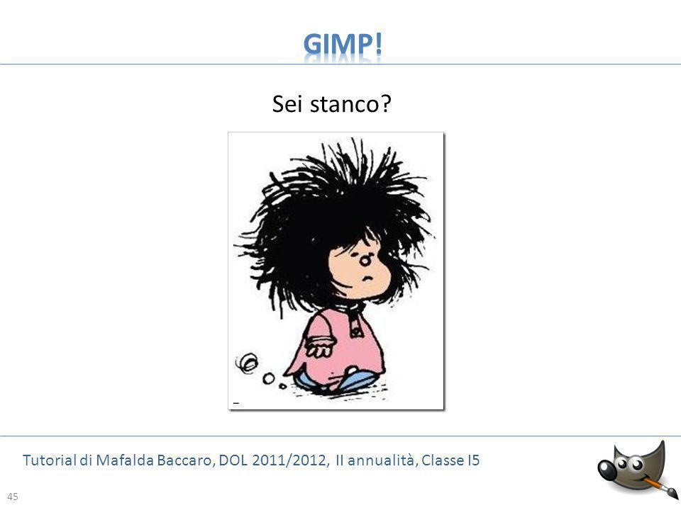45 Tutorial di Mafalda Baccaro, DOL 2011/2012, II annualità, Classe I5 45 Sei stanco?