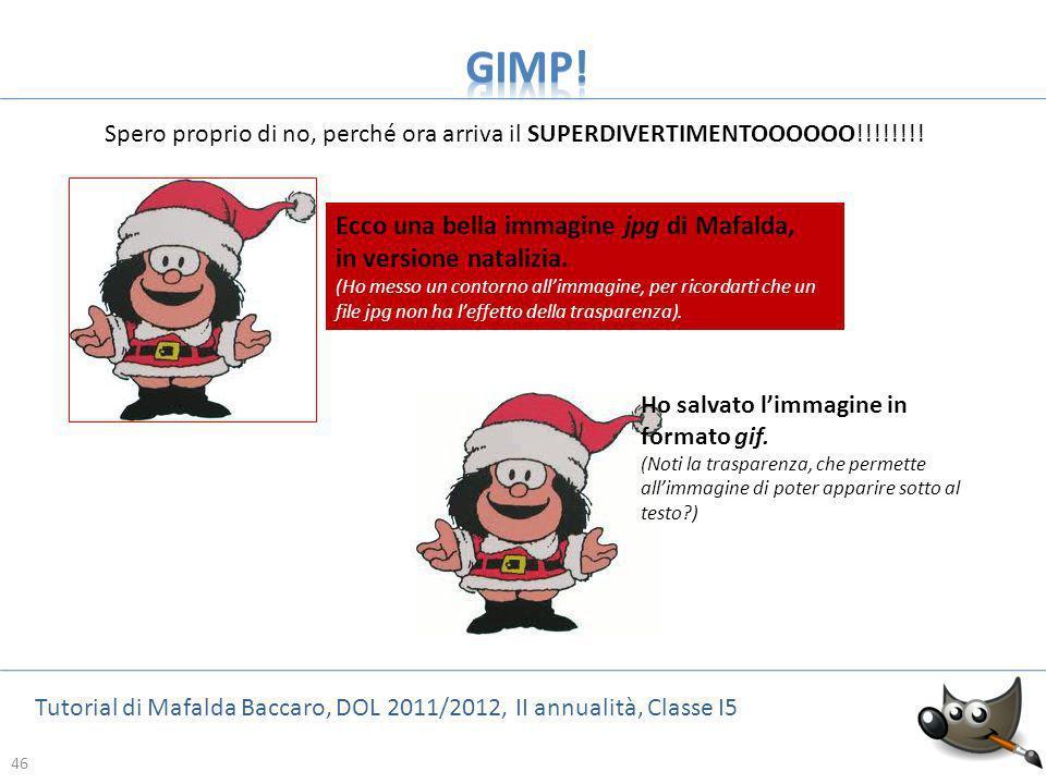 46 Tutorial di Mafalda Baccaro, DOL 2011/2012, II annualità, Classe I5 46 Spero proprio di no, perché ora arriva il SUPERDIVERTIMENTOOOOOO!!!!!!!! Ho
