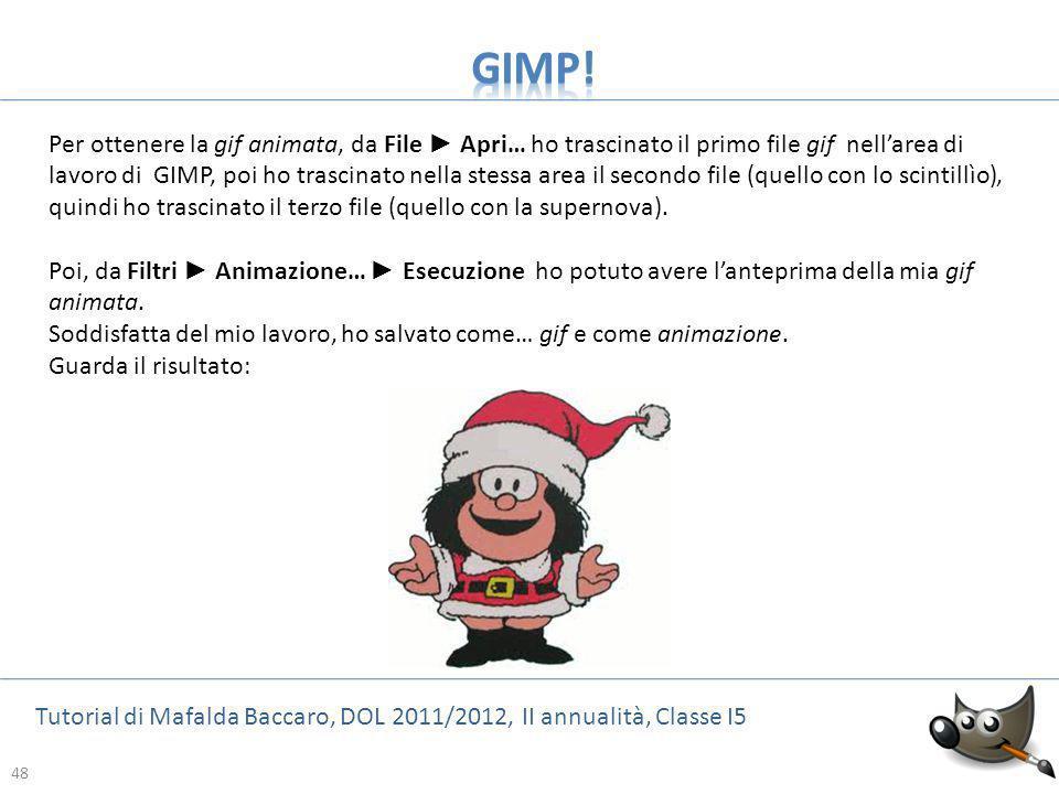 48 Tutorial di Mafalda Baccaro, DOL 2011/2012, II annualità, Classe I5 48 Per ottenere la gif animata, da File Apri… ho trascinato il primo file gif n