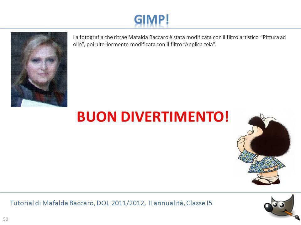 50 Tutorial di Mafalda Baccaro, DOL 2011/2012, II annualità, Classe I5 50 BUON DIVERTIMENTO! La fotografia che ritrae Mafalda Baccaro è stata modifica