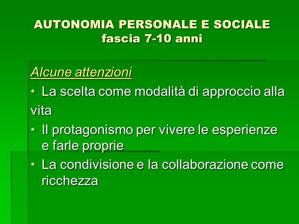 AUTONOMIA PERSONALE E SOCIALE fascia 7-10 anni Alcune attenzioni La scelta come modalità di approccio allaLa scelta come modalità di approccio allavit