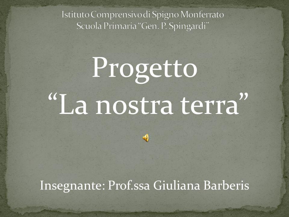 Progetto La nostra terra Insegnante: Prof.ssa Giuliana Barberis