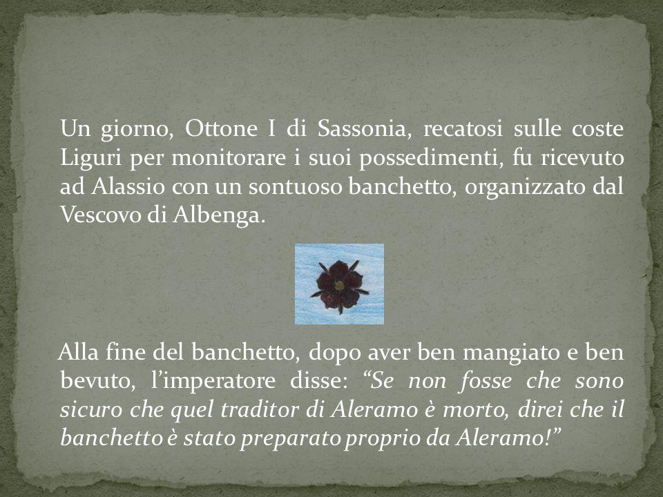 Un giorno, Ottone I di Sassonia, recatosi sulle coste Liguri per monitorare i suoi possedimenti, fu ricevuto ad Alassio con un sontuoso banchetto, org