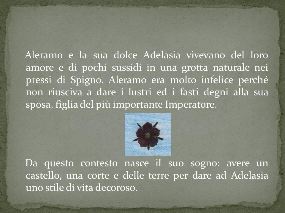 Aleramo e la sua dolce Adelasia vivevano del loro amore e di pochi sussidi in una grotta naturale nei pressi di Spigno. Aleramo era molto infelice per