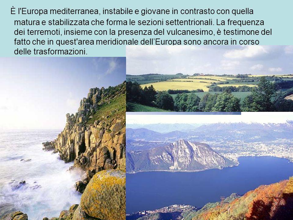 È l Europa mediterranea, instabile e giovane in contrasto con quella matura e stabilizzata che forma le sezioni settentrionali.