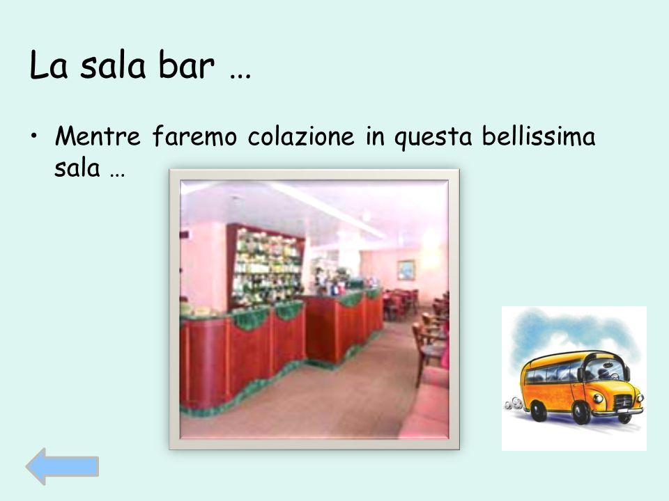 La sala bar … Mentre faremo colazione in questa bellissima sala …