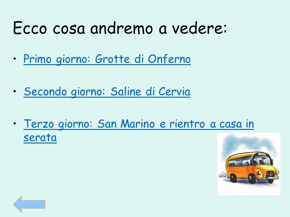 Ecco cosa andremo a vedere: Primo giorno: Grotte di Onferno Secondo giorno: Saline di Cervia Terzo giorno: San Marino e rientro a casa in serataTerzo giorno: San Marino e rientro a casa in serata
