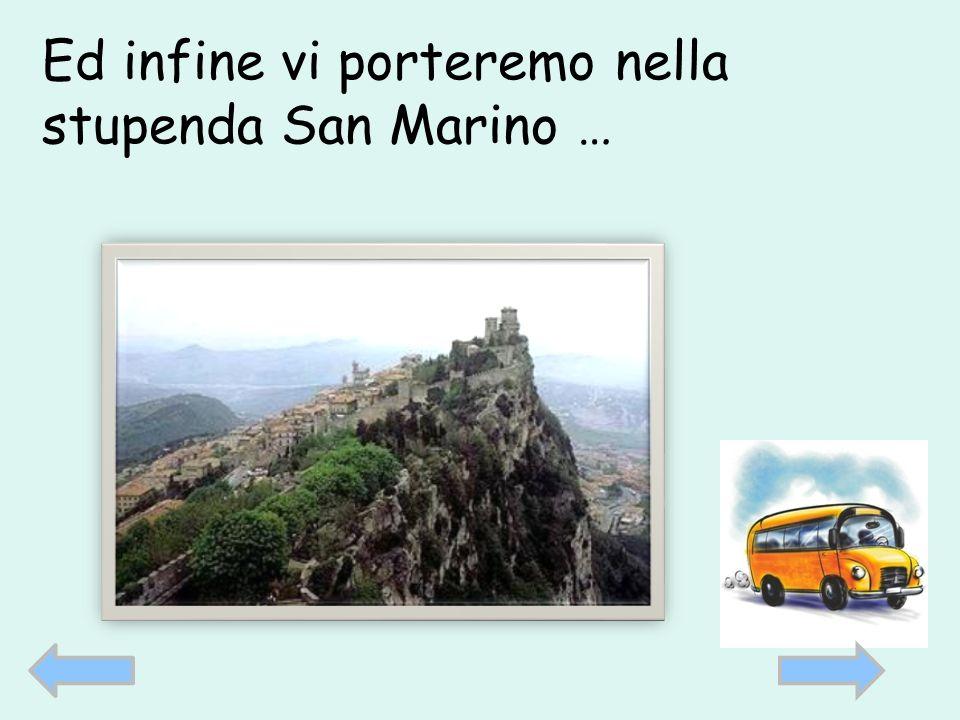 Ed infine vi porteremo nella stupenda San Marino …