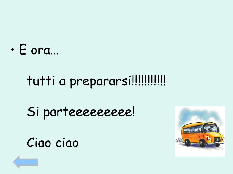 E ora… tutti a prepararsi!!!!!!!!!!! Si parteeeeeeeee! Ciao ciao