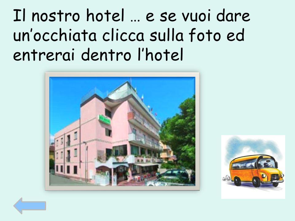 Il nostro hotel … e se vuoi dare unocchiata clicca sulla foto ed entrerai dentro lhotel