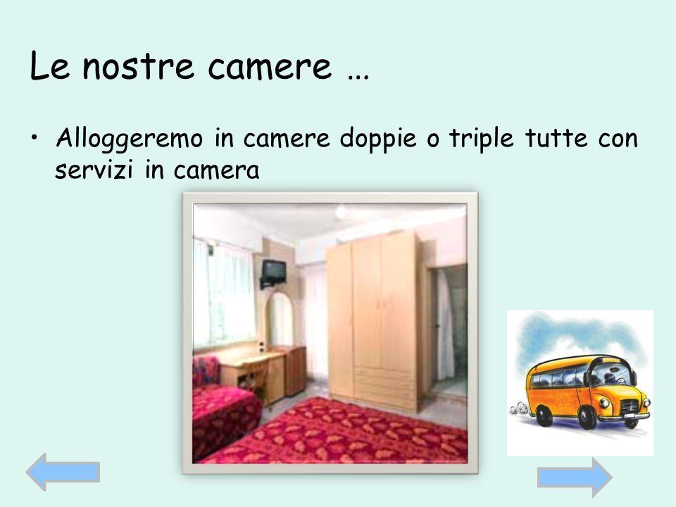 Le nostre camere … Alloggeremo in camere doppie o triple tutte con servizi in camera