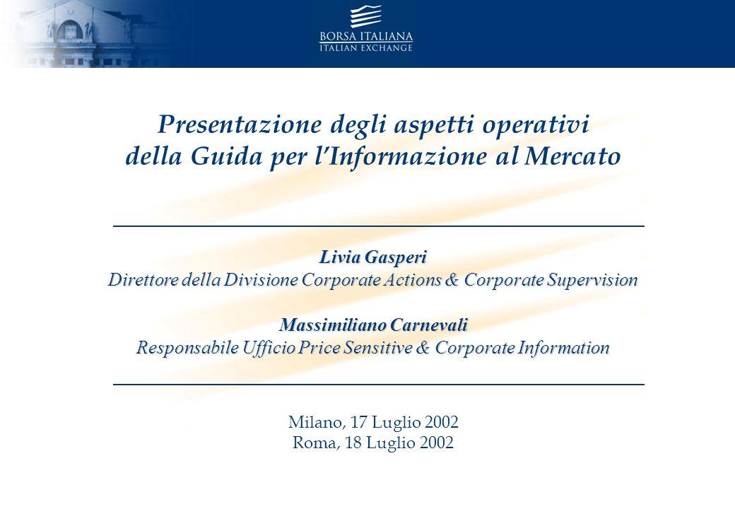 Presentazione degli aspetti operativi della Guida per lInformazione al Mercato Livia Gasperi Direttore della Divisione Corporate Actions & Corporate S
