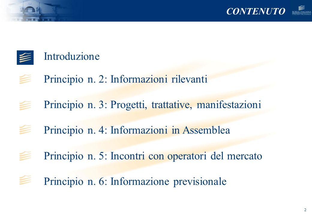 NOMEFILE_DATA_DIPARTIMENTO NormativaProblematiche PrincipioCommento Comunicazione volontaria di informazioni rilevanti (comma 4) preventiva comunicazione al mercato Comunicazione involontaria di informazioni rilevanti (comma 5) tempestiva comunicazione al mercato (comunicato) dellinformazione rilasciata nel corso dellincontro I casi: comma 4 e5 PRINCIPIO N.