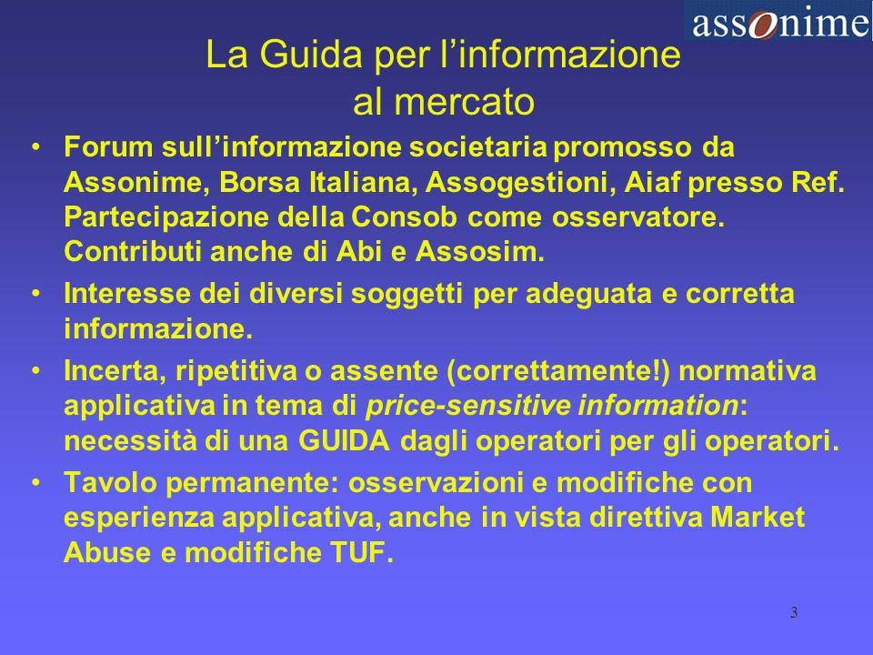 3 La Guida per linformazione al mercato Forum sullinformazione societaria promosso da Assonime, Borsa Italiana, Assogestioni, Aiaf presso Ref.