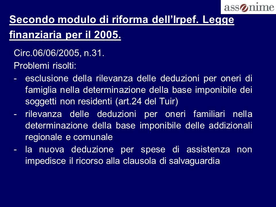 Secondo modulo di riforma dellIrpef. Legge finanziaria per il 2005. Circ.06/06/2005, n.31. Problemi risolti: -esclusione della rilevanza delle deduzio