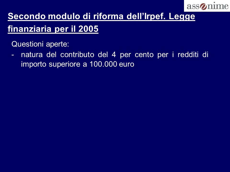 Secondo modulo di riforma dellIrpef. Legge finanziaria per il 2005 Questioni aperte: -natura del contributo del 4 per cento per i redditi di importo s