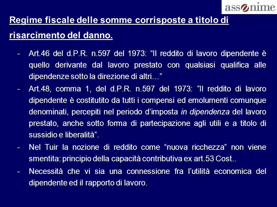 Regime fiscale delle somme corrisposte a titolo di risarcimento del danno. -Art.46 del d.P.R. n.597 del 1973: Il reddito di lavoro dipendente è quello