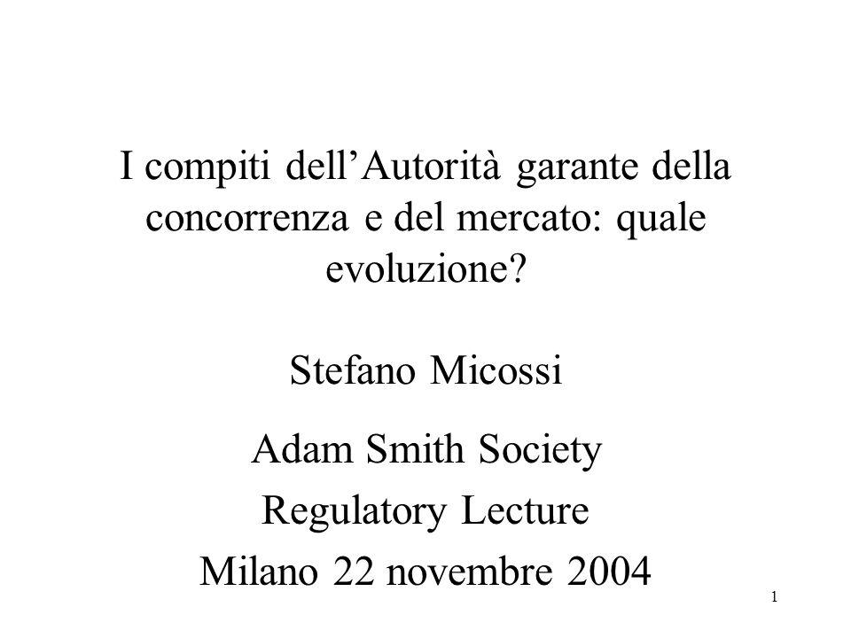1 I compiti dellAutorità garante della concorrenza e del mercato: quale evoluzione? Stefano Micossi Adam Smith Society Regulatory Lecture Milano 22 no